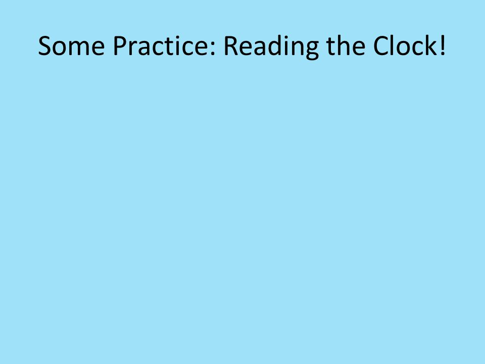 Some Practice: Reading the Clock!
