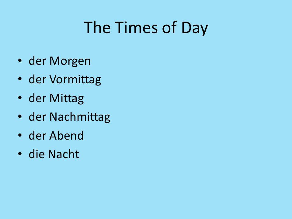The Times of Day der Morgen der Vormittag der Mittag der Nachmittag der Abend die Nacht
