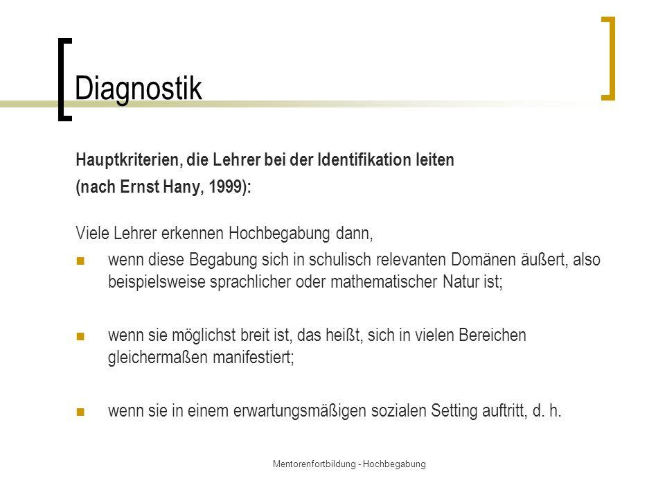 Mentorenfortbildung - Hochbegabung Diagnostik Hauptkriterien, die Lehrer bei der Identifikation leiten (nach Ernst Hany, 1999): Viele Lehrer erkennen