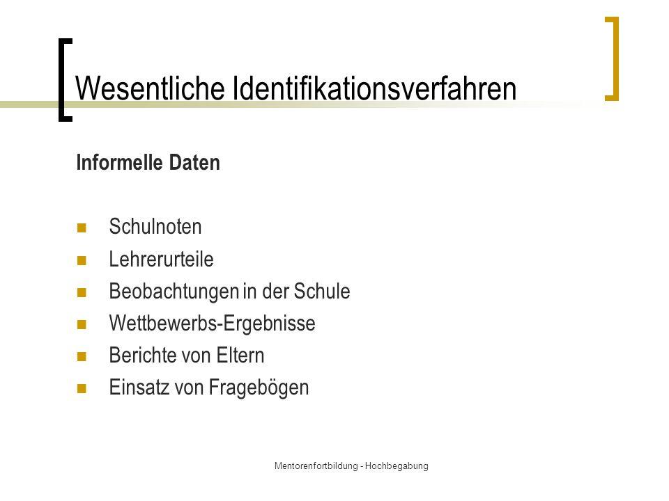 Mentorenfortbildung - Hochbegabung Wesentliche Identifikationsverfahren Informelle Daten Schulnoten Lehrerurteile Beobachtungen in der Schule Wettbewe