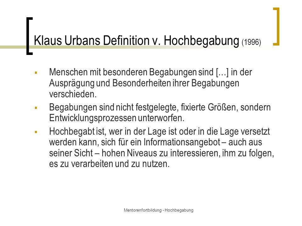 Mentorenfortbildung - Hochbegabung Klaus Urbans Definition v. Hochbegabung (1996)  Menschen mit besonderen Begabungen sind […] in der Ausprägung und