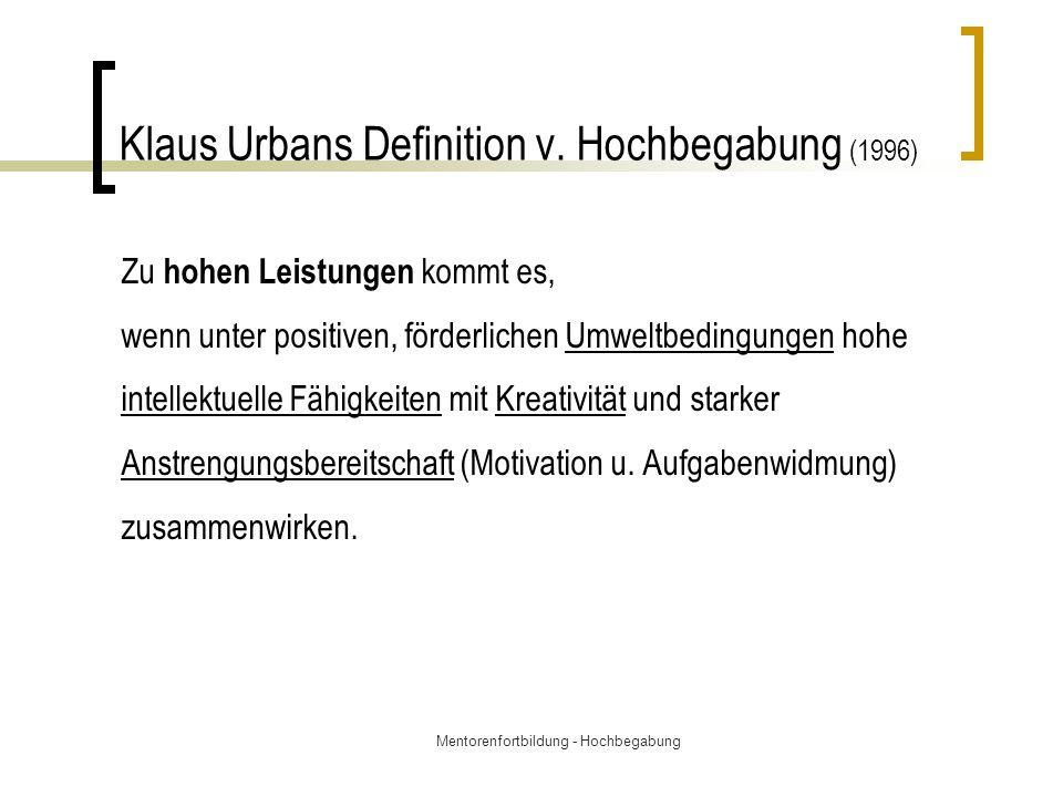 Mentorenfortbildung - Hochbegabung Klaus Urbans Definition v. Hochbegabung (1996) Zu hohen Leistungen kommt es, wenn unter positiven, förderlichen Umw