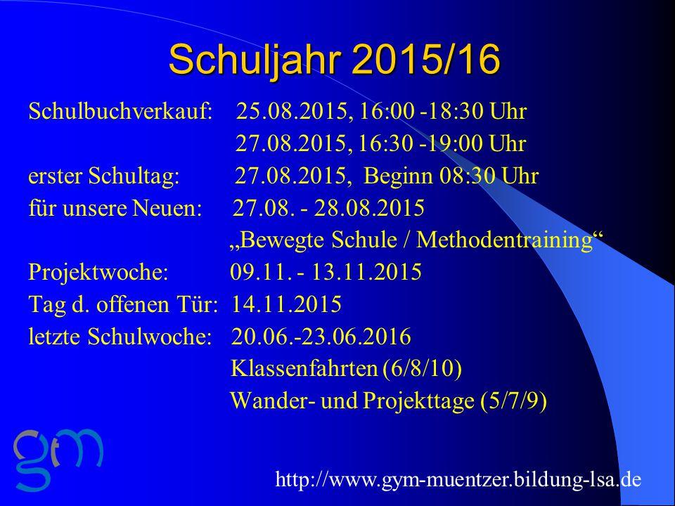 Schuljahr 2015/16 http://www.gym-muentzer.bildung-lsa.de Schulbuchverkauf: 25.08.2015, 16:00 -18:30 Uhr 27.08.2015, 16:30 -19:00 Uhr erster Schultag: