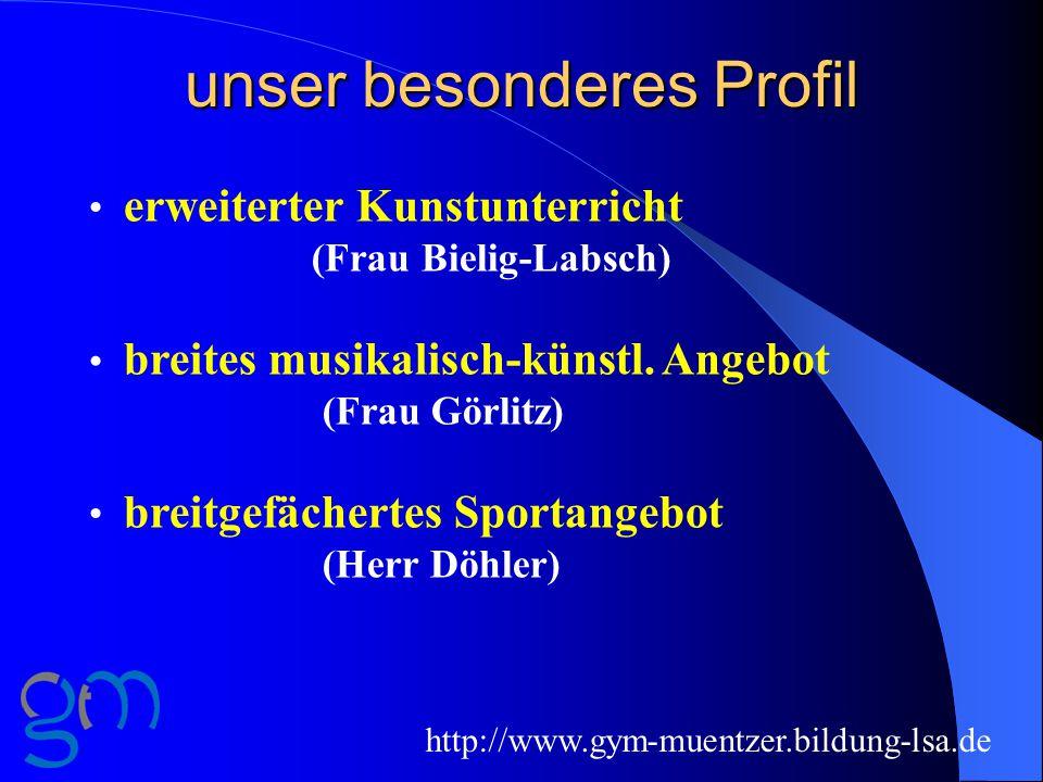 unser besonderes Profil erweiterter Kunstunterricht (Frau Bielig-Labsch) breites musikalisch-künstl. Angebot (Frau Görlitz) breitgefächertes Sportange