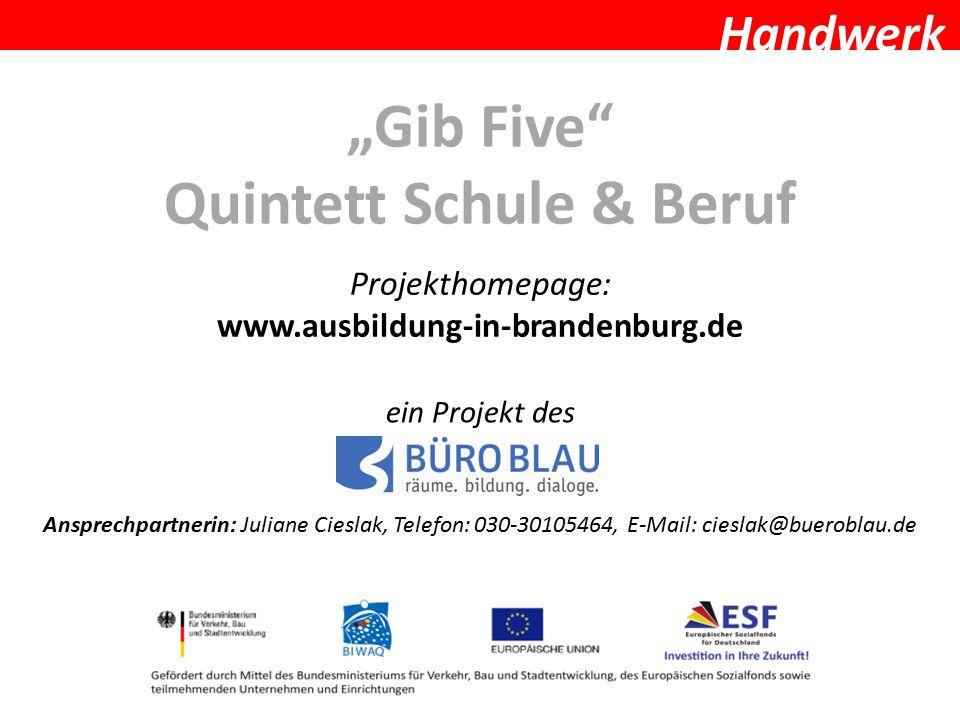 "Handwerk ""Gib Five"" Quintett Schule & Beruf ein Projekt des Ansprechpartnerin: Juliane Cieslak, Telefon: 030-30105464, E-Mail: cieslak@bueroblau.de Pr"