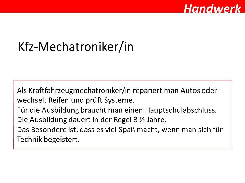Handwerk Kfz-Mechatroniker/in Als Kraftfahrzeugmechatroniker/in repariert man Autos oder wechselt Reifen und prüft Systeme. Für die Ausbildung braucht