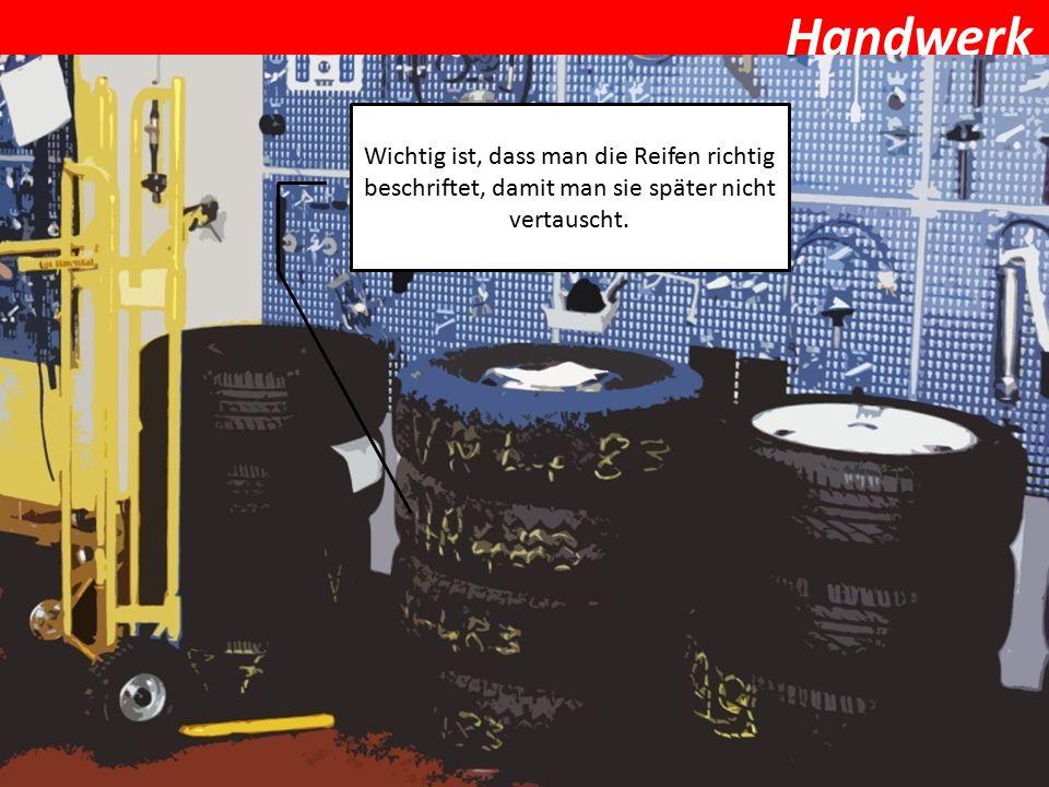 Handwerk Wichtig ist, dass man die Reifen richtig beschriftet, damit man sie später nicht vertauscht.