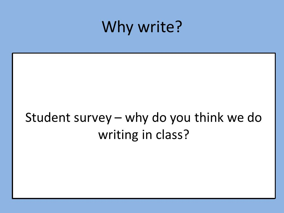 1.To test accuracy 2.To practise language taught 3.To put things down books that can be learnt / revised 4.To test understanding Why write? Student su