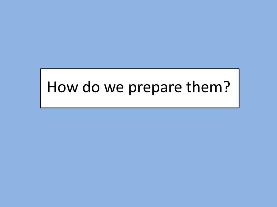 How do we prepare them?