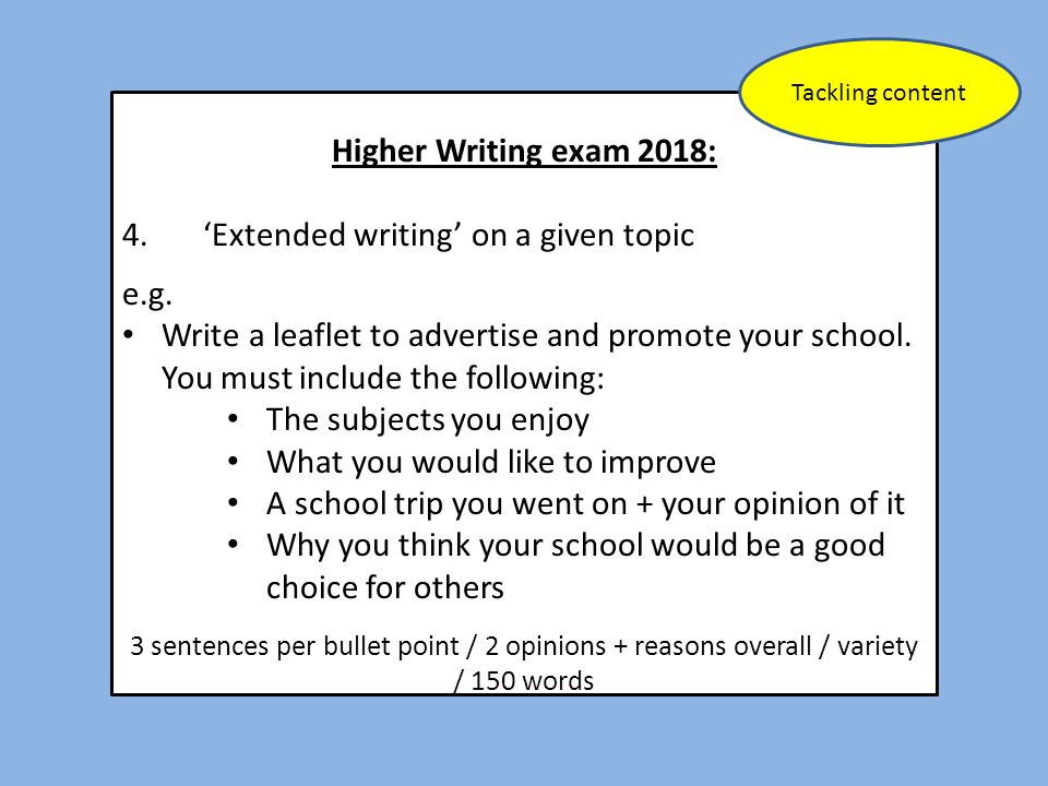 Higher Writing exam 2018: 4. 'Extended writing' on a given topic e.g. Write a leaflet to advertise and promote your school. You must include the follo