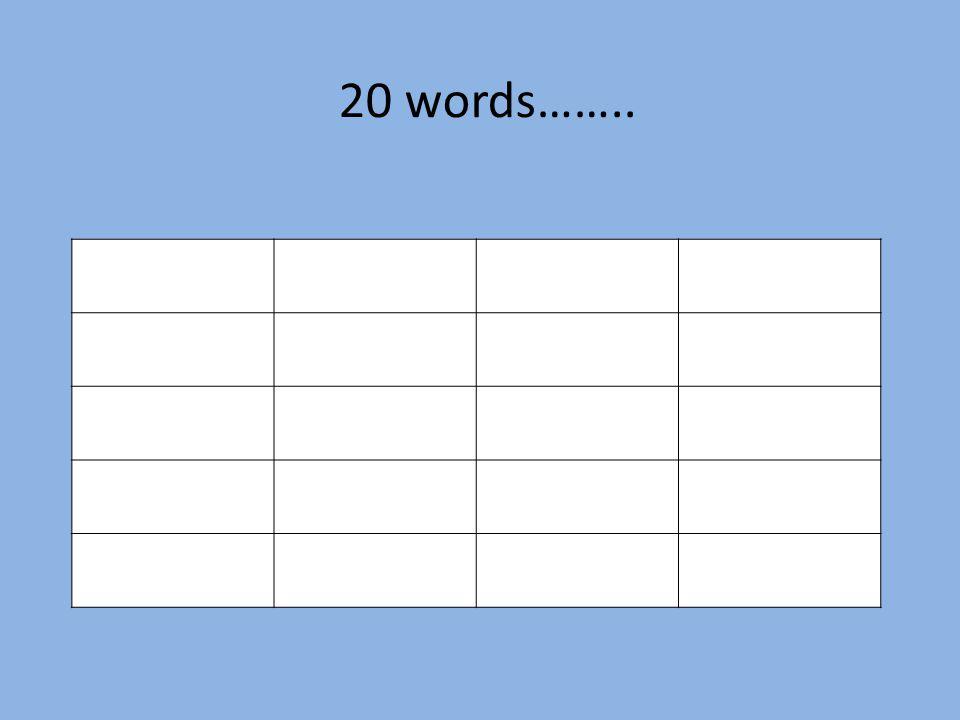 20 words……..