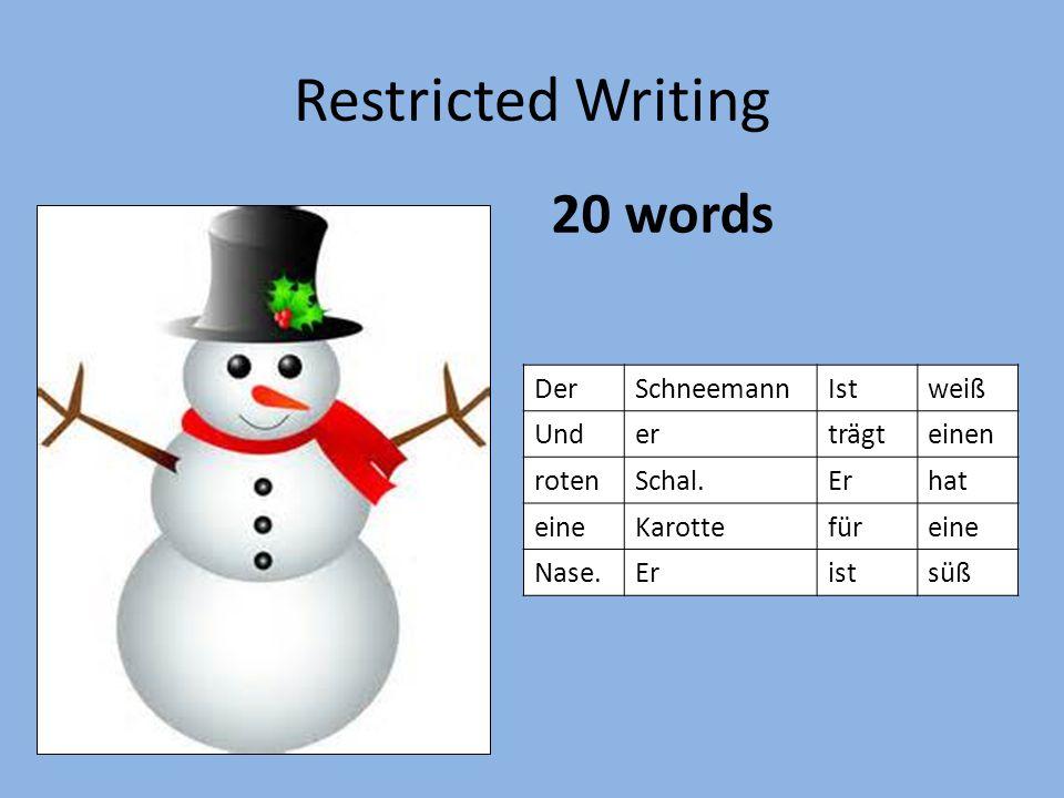 20 words Restricted Writing DerSchneemannIstweiß Underträgteinen rotenSchal.Erhat eineKarottefüreine Nase.Eristsüß