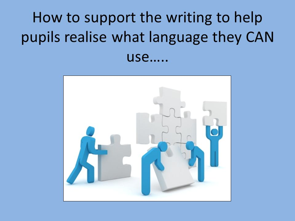 How to support the writing to help pupils realise what language they CAN use…..