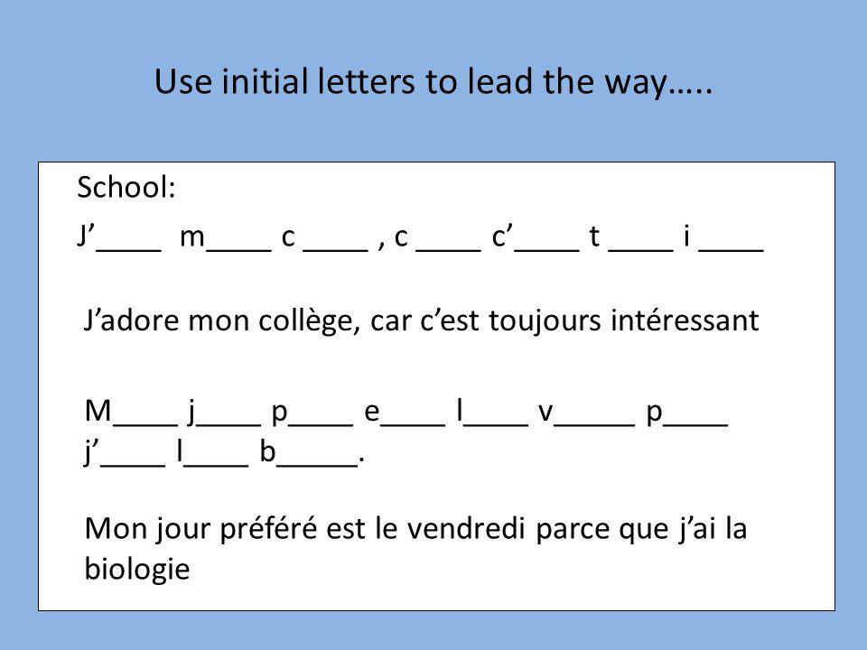 School: J'____ m____ c ____, c ____ c'____ t ____ i ____ Use initial letters to lead the way….. J'adore mon collège, car c'est toujours intéressant M_