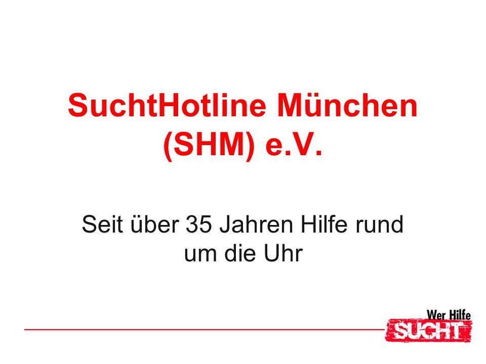 SuchtHotline München (SHM) e.V. Seit über 35 Jahren Hilfe rund um die Uhr