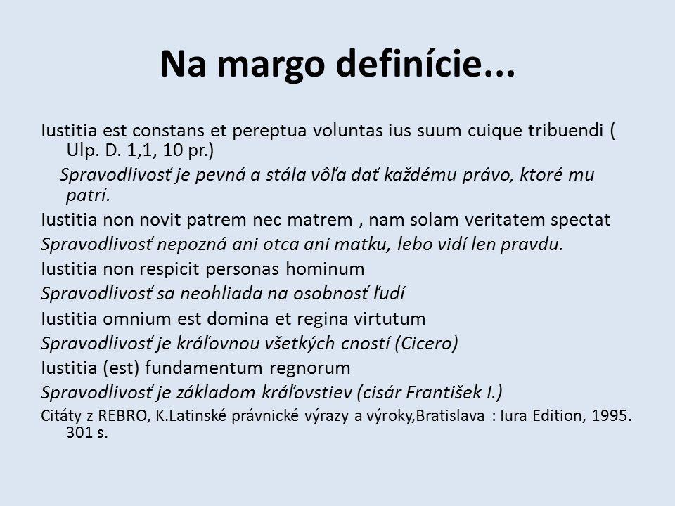Na margo definície... Iustitia est constans et pereptua voluntas ius suum cuique tribuendi ( Ulp.