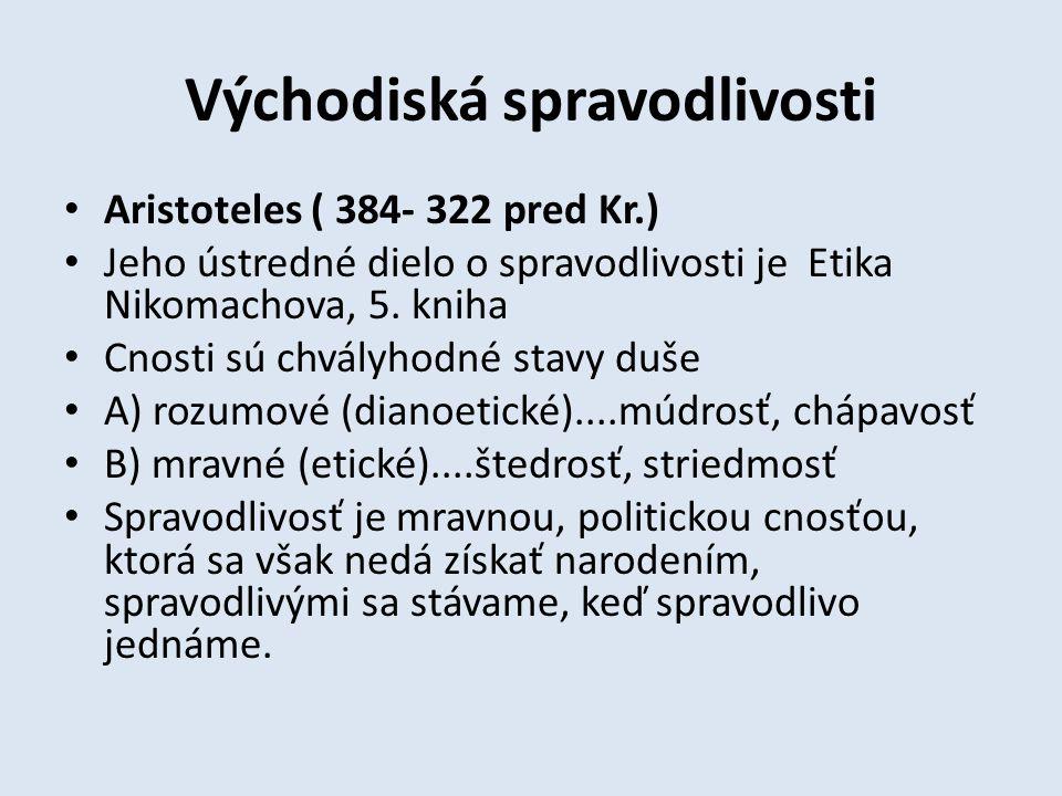 Východiská spravodlivosti Aristoteles ( 384- 322 pred Kr.) Jeho ústredné dielo o spravodlivosti je Etika Nikomachova, 5.
