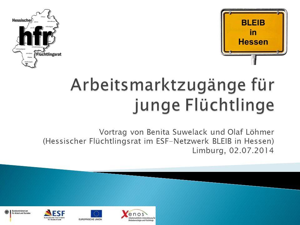 Vortrag von Benita Suwelack und Olaf Löhmer (Hessischer Flüchtlingsrat im ESF-Netzwerk BLEIB in Hessen) Limburg, 02.07.2014