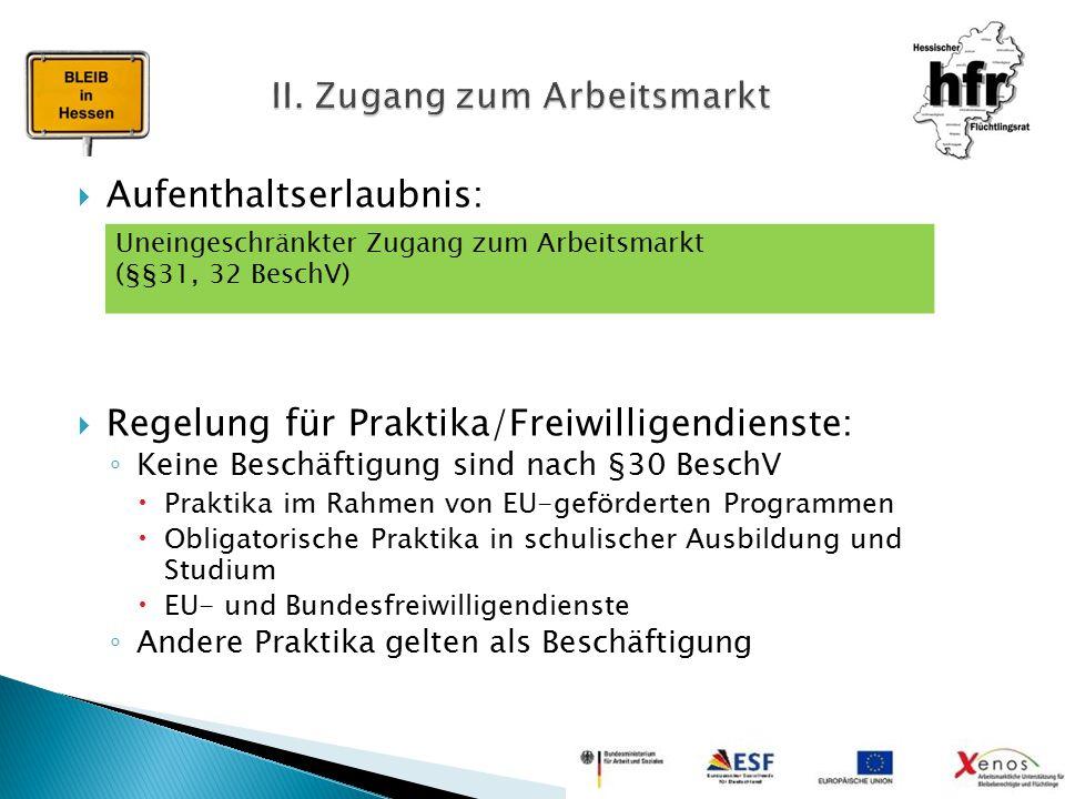  Aufenthaltserlaubnis:  Regelung für Praktika/Freiwilligendienste: ◦ Keine Beschäftigung sind nach §30 BeschV  Praktika im Rahmen von EU-geförderte