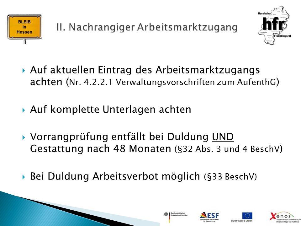  Auf aktuellen Eintrag des Arbeitsmarktzugangs achten ( Nr. 4.2.2.1 Verwaltungsvorschriften zum AufenthG )  Auf komplette Unterlagen achten  Vorran