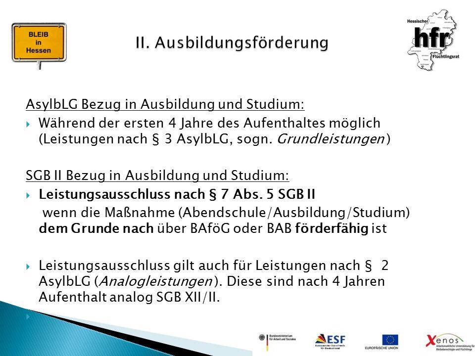 AsylbLG Bezug in Ausbildung und Studium:  Während der ersten 4 Jahre des Aufenthaltes möglich (Leistungen nach § 3 AsylbLG, sogn. Grundleistungen ) S
