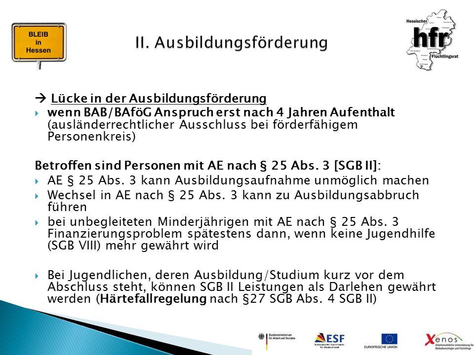  Lücke in der Ausbildungsförderung  wenn BAB/BAföG Anspruch erst nach 4 Jahren Aufenthalt (ausländerrechtlicher Ausschluss bei förderfähigem Persone
