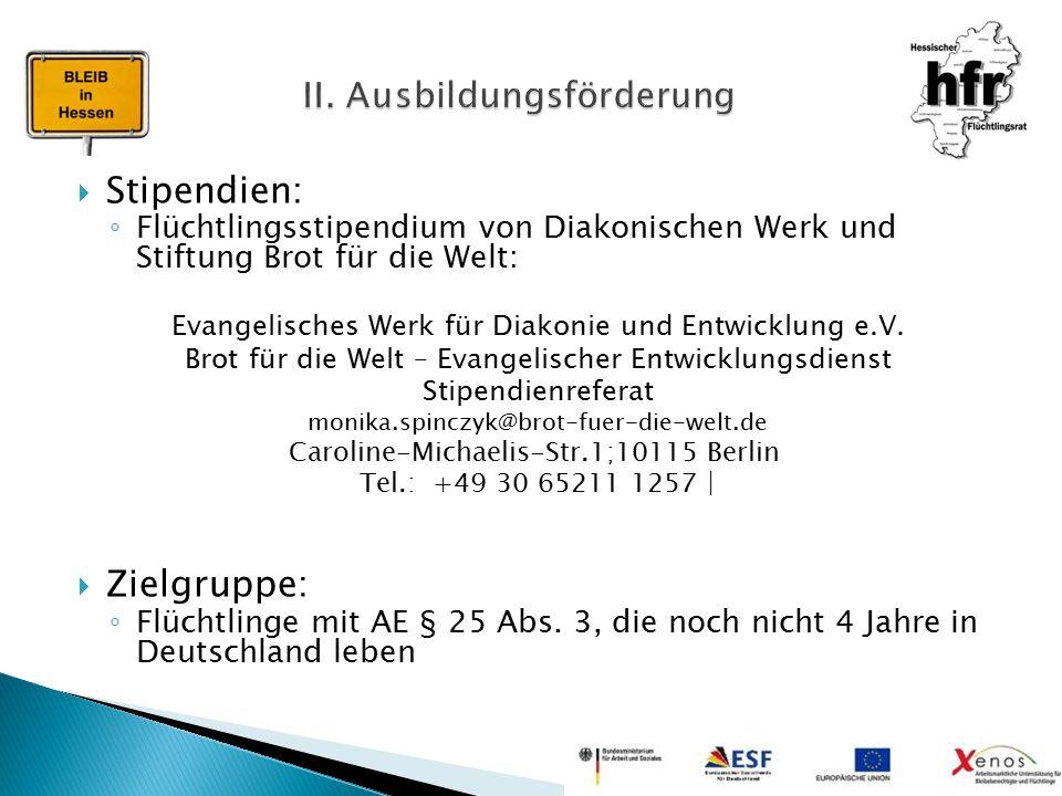  Stipendien: ◦ Flüchtlingsstipendium von Diakonischen Werk und Stiftung Brot für die Welt: Evangelisches Werk für Diakonie und Entwicklung e.V. Brot