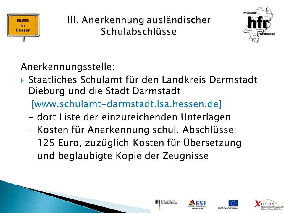 Anerkennungsstelle:  Staatliches Schulamt für den Landkreis Darmstadt- Dieburg und die Stadt Darmstadt [www.schulamt-darmstadt.lsa.hessen.de] - dort