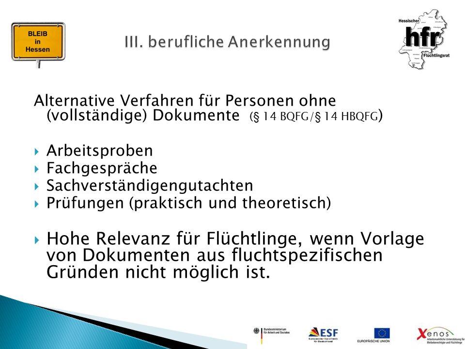 Alternative Verfahren für Personen ohne (vollständige) Dokumente (§ 14 BQFG/§ 14 HBQFG )  Arbeitsproben  Fachgespräche  Sachverständigengutachten 