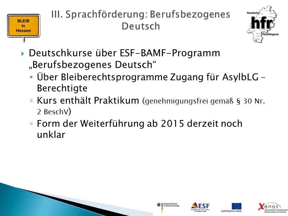 """ Deutschkurse über ESF-BAMF-Programm """"Berufsbezogenes Deutsch"""" Über Bleiberechtsprogramme Zugang für AsylbLG – Berechtigte ◦ Kurs enthält Praktikum ("""