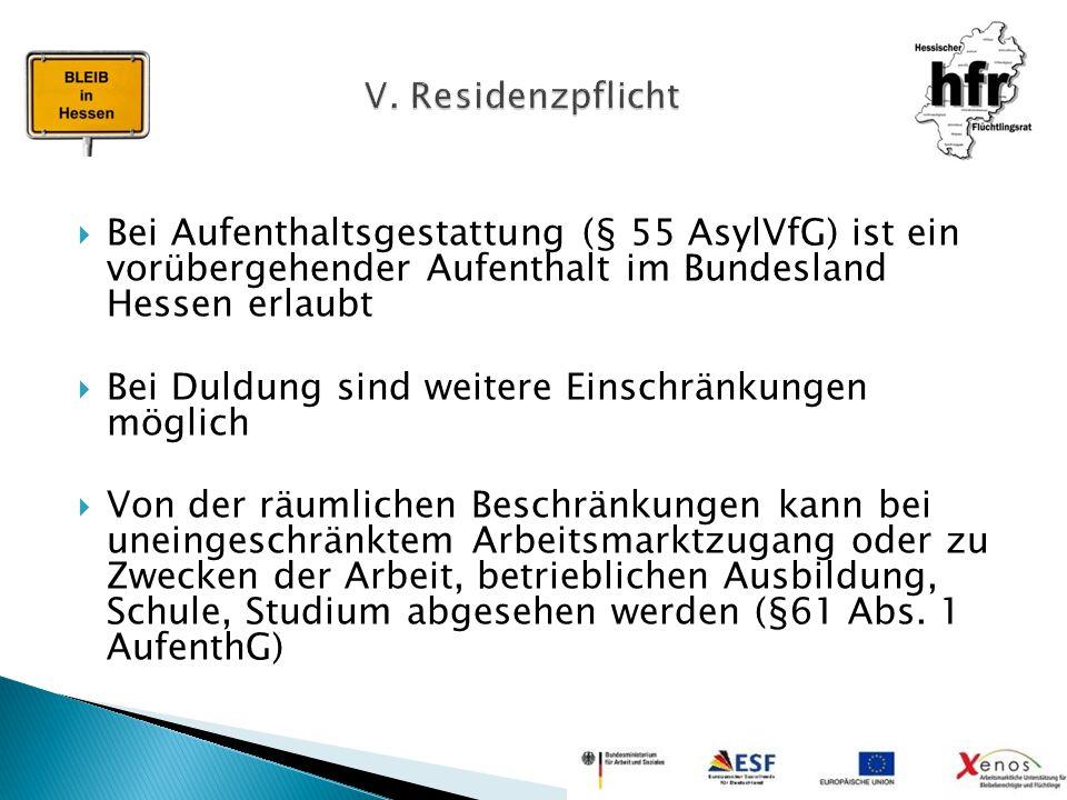  Bei Aufenthaltsgestattung (§ 55 AsylVfG) ist ein vorübergehender Aufenthalt im Bundesland Hessen erlaubt  Bei Duldung sind weitere Einschränkungen
