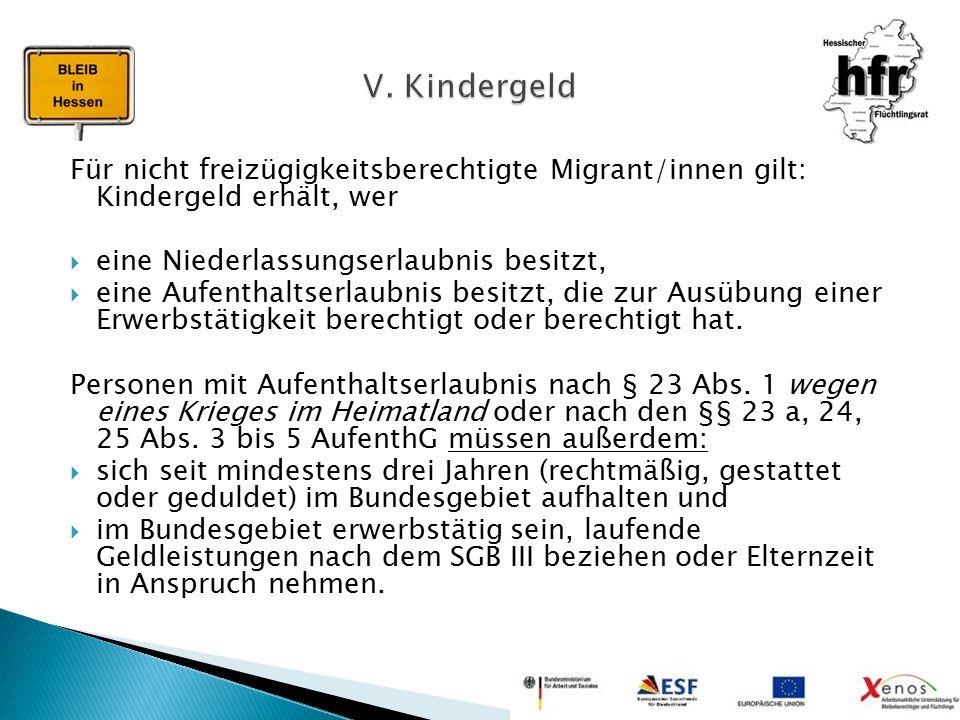Für nicht freizügigkeitsberechtigte Migrant/innen gilt: Kindergeld erhält, wer  eine Niederlassungserlaubnis besitzt,  eine Aufenthaltserlaubnis bes