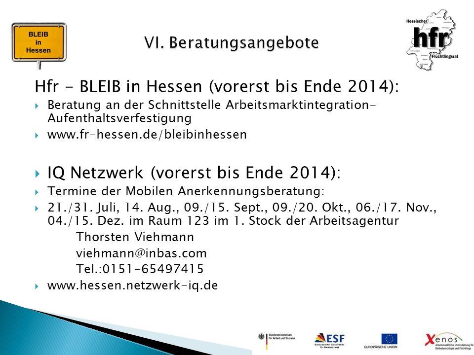 Hfr - BLEIB in Hessen (vorerst bis Ende 2014):  Beratung an der Schnittstelle Arbeitsmarktintegration- Aufenthaltsverfestigung  www.fr-hessen.de/ble
