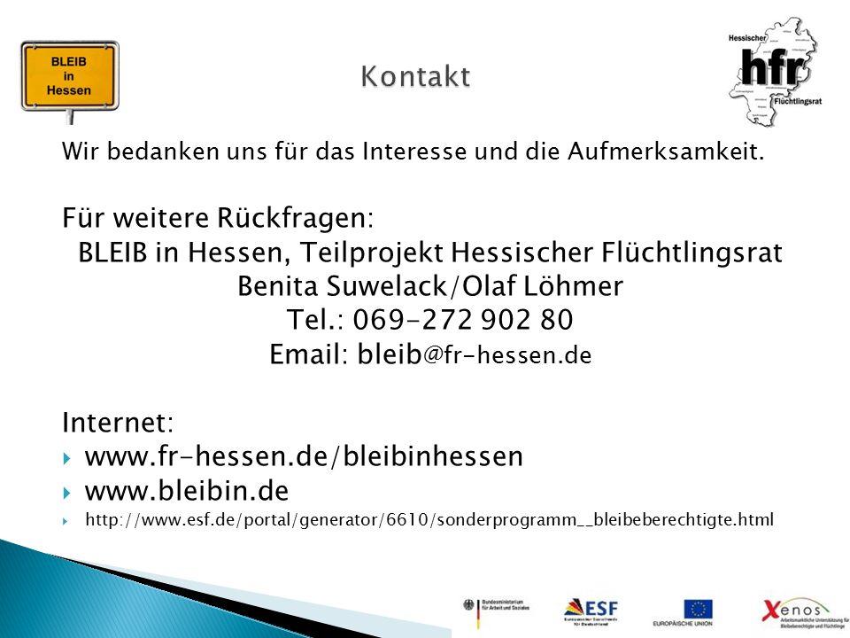Wir bedanken uns für das Interesse und die Aufmerksamkeit. Für weitere Rückfragen: BLEIB in Hessen, Teilprojekt Hessischer Flüchtlingsrat Benita Suwel