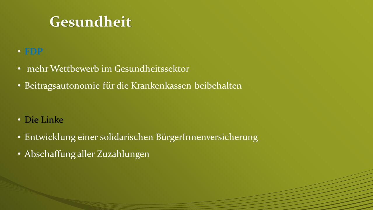 Gesundheit CDU/CSU freiheitliches Gesundheitswesen (leistungsorientiert, selbstverwaltet, Therapiefreiheit, freie Arztwahl, etc.) statt Staatsmedizin