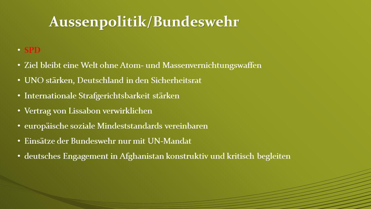 Aussenpolitik/Bundeswehr CDU/CSU Sicherung des Existenzrechts Israels Gottesbezug im EU-Vertrag verankern, keine EU-Vollmitgliedschaft für die Türkei für öffentliche Gelöbnisse der Bundeswehr Militärische Sicherheitspräsenz in Afghanistan zum Schutz des demokratischen Aufbaus