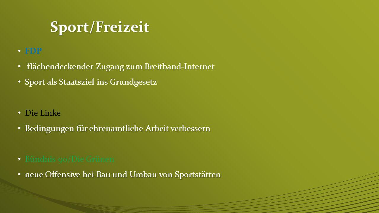 Sport/Freizeit CDU/CSU gezielte und systematische Förderung des sportliche Nachwuchses und des Behindertensports mehr Anerkennung für das Ehrenamt SPD