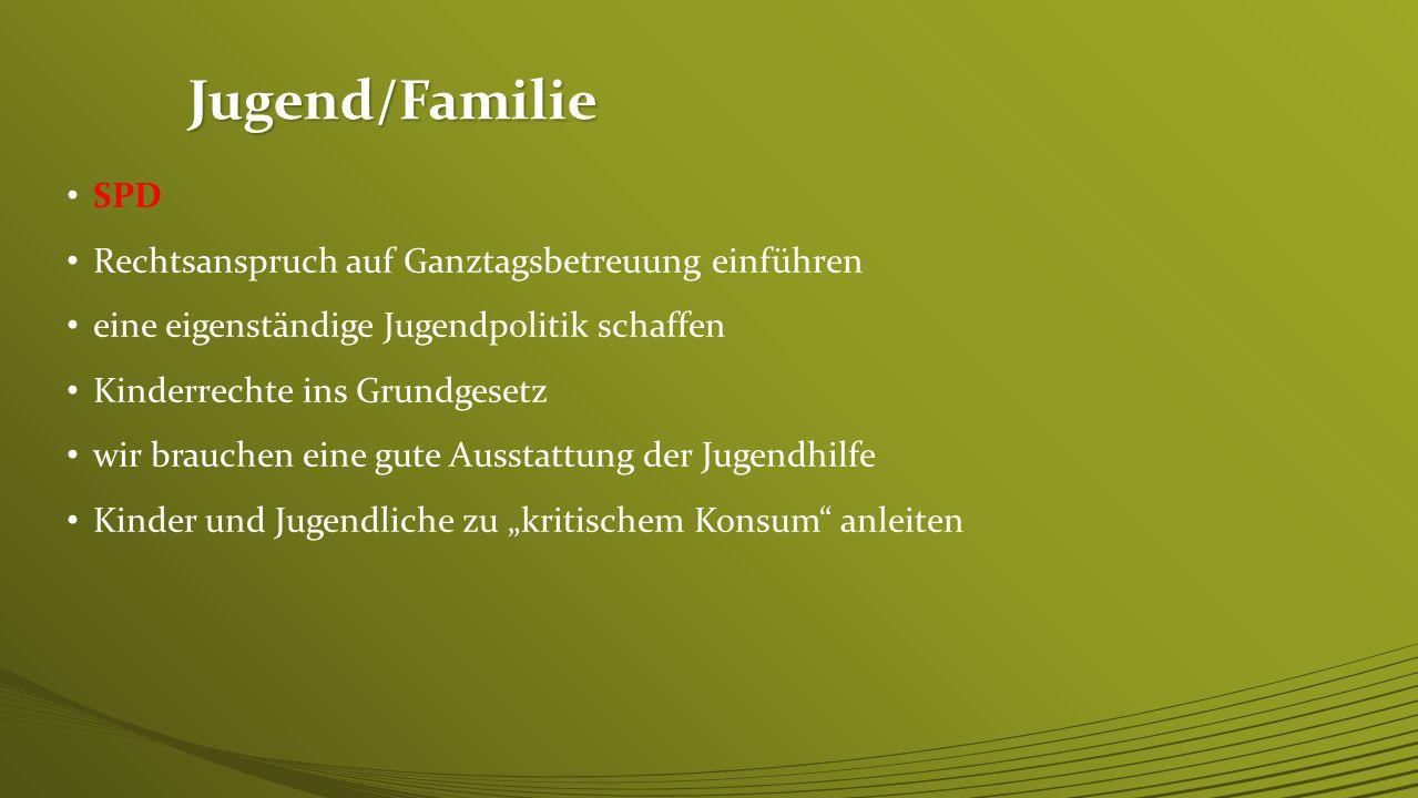 Jugend/Familie CDU/CSU keine Gleichstellung von außerehelichen Gemeinschaften mit der Ehe Kindererziehung ist Aufgabe von Frauen und Männern zugleich Schaffung familiengerechter Arbeitsplätze Förderung der verbandlichen und offenen Jugendarbeit fortsetzen.