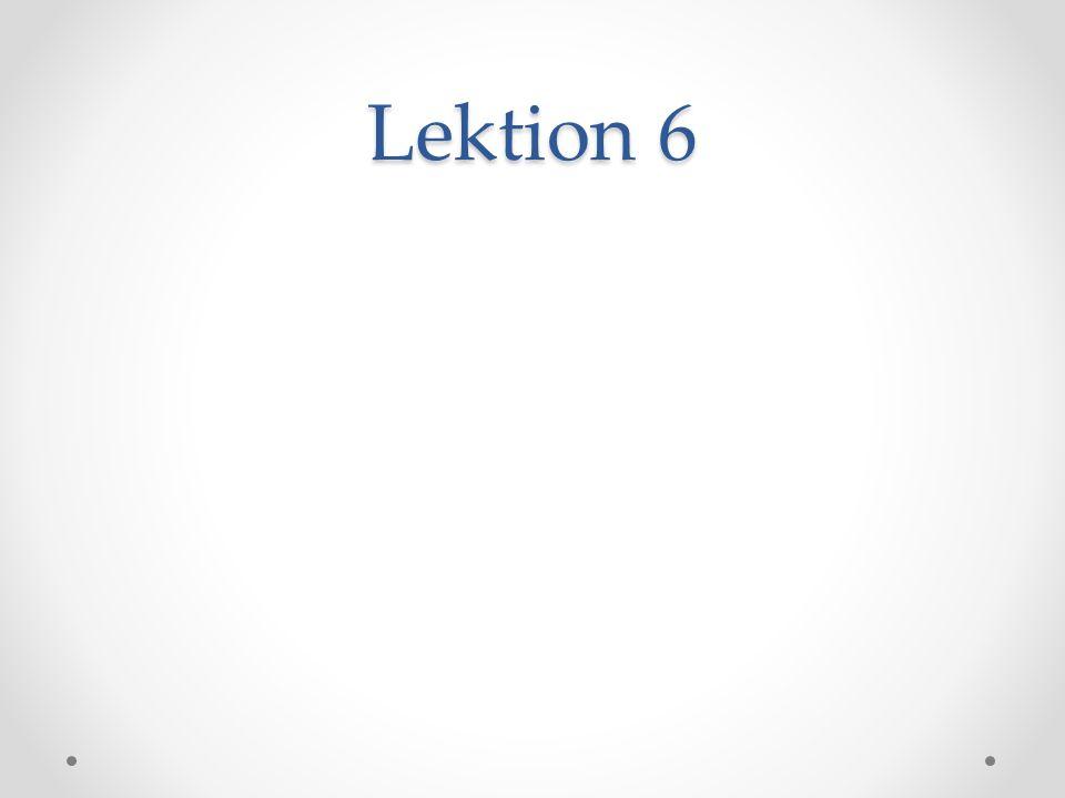 Lektion 6
