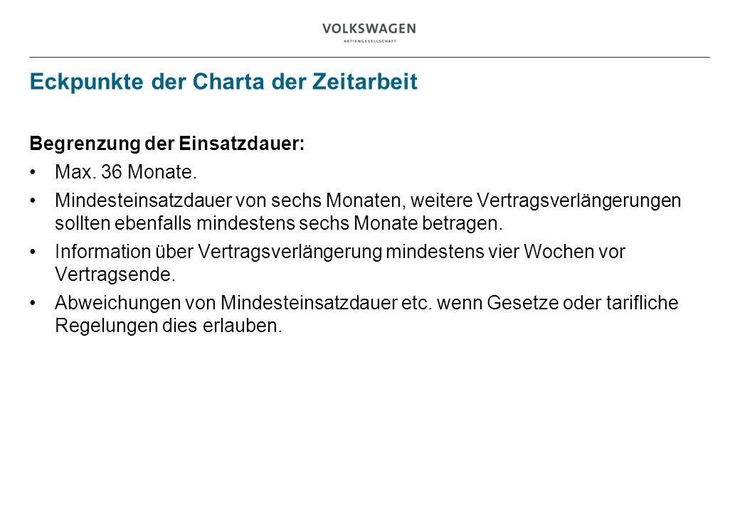 Eckpunkte der Charta der Zeitarbeit Begrenzung der Einsatzdauer: Max. 36 Monate. Mindesteinsatzdauer von sechs Monaten, weitere Vertragsverlängerungen