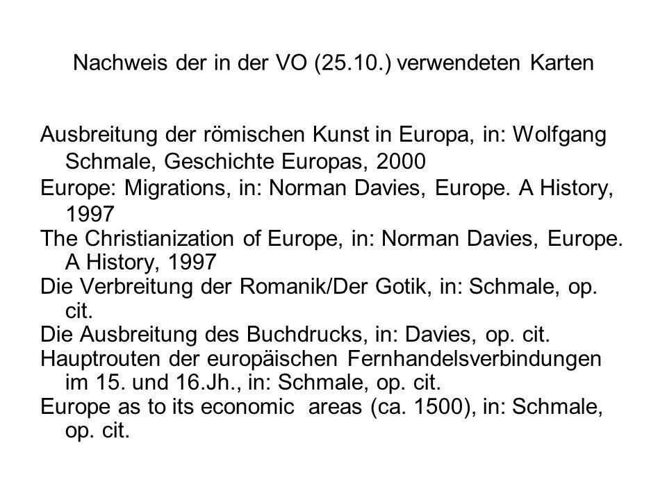 Nachweis der in der VO (25.10.) verwendeten Karten Ausbreitung der römischen Kunst in Europa, in: Wolfgang Schmale, Geschichte Europas, 2000 Europe: Migrations, in: Norman Davies, Europe.