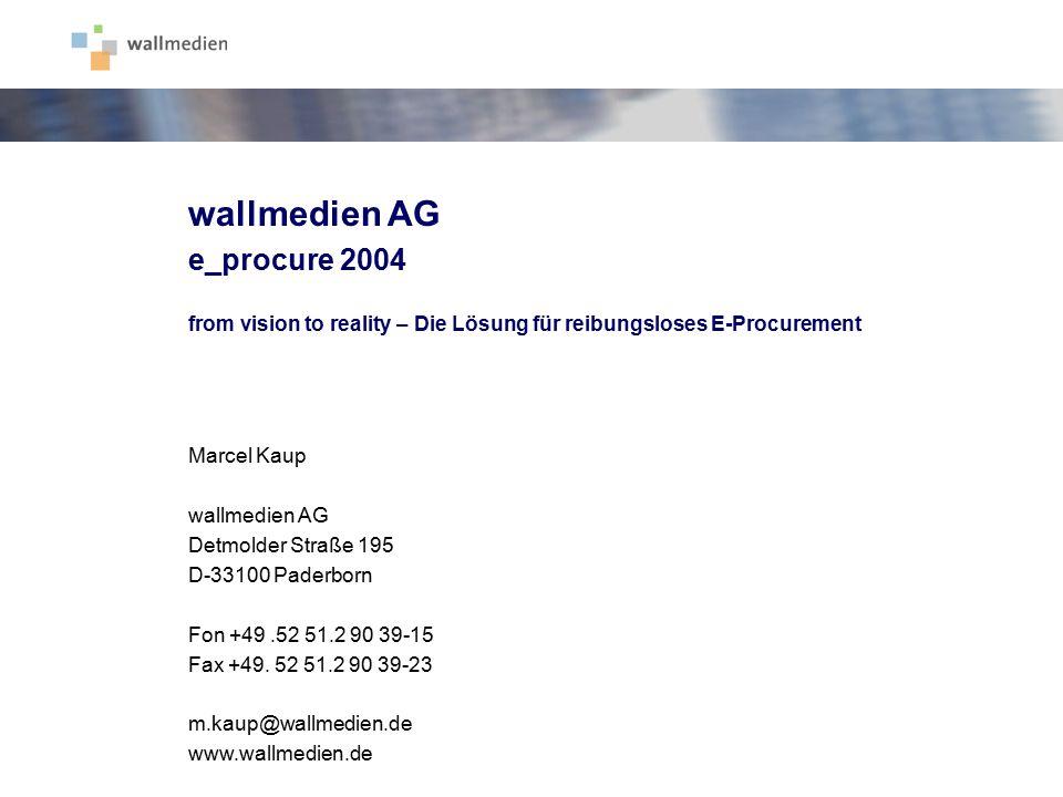 wallmedien AG e_procure 2004 from vision to reality – Die Lösung für reibungsloses E-Procurement Marcel Kaup wallmedien AG Detmolder Straße 195 D-3310