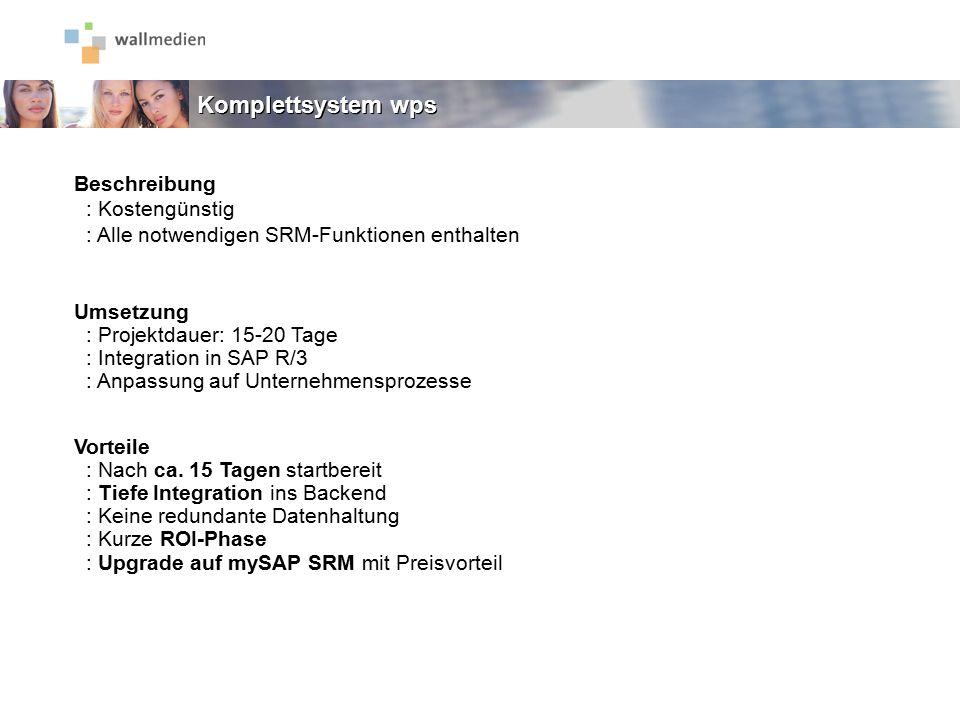 Komplettsystem wps Beschreibung : Kostengünstig : Alle notwendigen SRM-Funktionen enthalten Umsetzung : Projektdauer: 15-20 Tage : Integration in SAP
