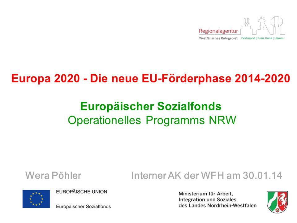 Europa 2020 - Die neue EU-Förderphase 2014-2020 Europäischer Sozialfonds Operationelles Programms NRW Wera Pöhler Interner AK der WFH am 30.01.14
