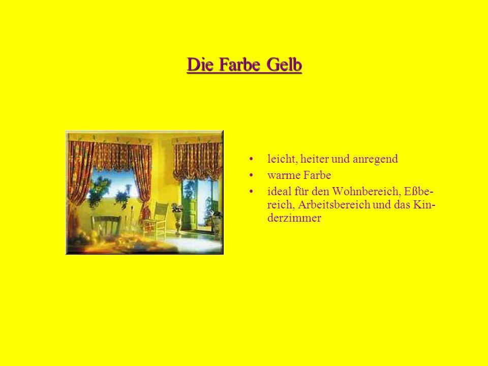 Die Farbe Gelb leicht, heiter und anregend warme Farbe ideal für den Wohnbereich, Eßbe- reich, Arbeitsbereich und das Kin- derzimmer