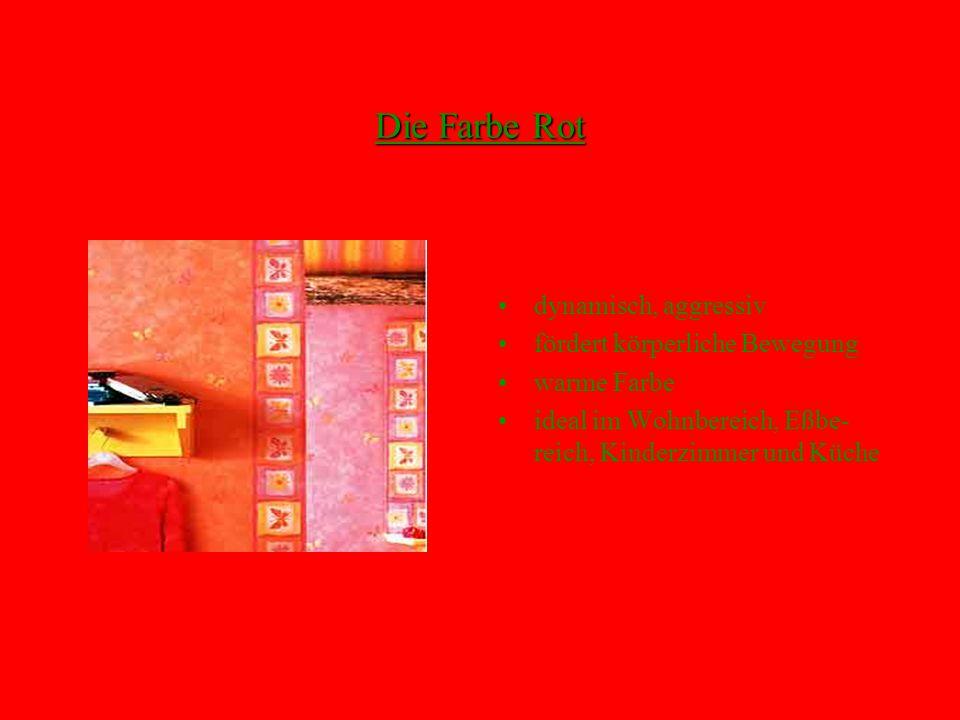 Die Farbe Rot dynamisch, aggressiv fördert körperliche Bewegung warme Farbe ideal im Wohnbereich, Eßbe- reich, Kinderzimmer und Küche