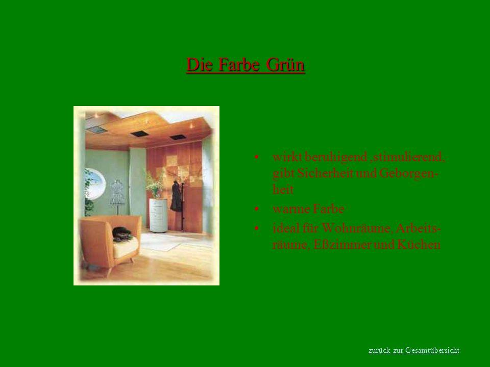 Die Farbe Grün wirkt beruhigend,stimulierend, gibt Sicherheit und Geborgen- heit warme Farbe ideal für Wohnräume, Arbeits- räume, Eßzimmer und Küchen