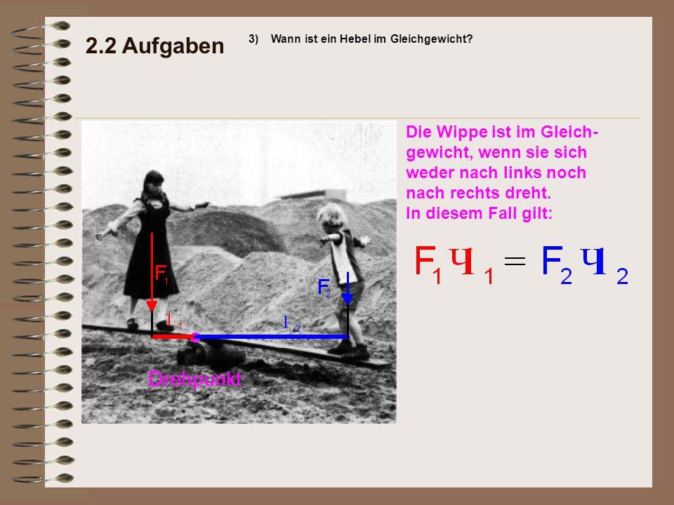 2.2 Aufgaben 3)Wann ist ein Hebel im Gleichgewicht? Die Wippe ist im Gleich- gewicht, wenn sie sich weder nach links noch nach rechts dreht. In diesem