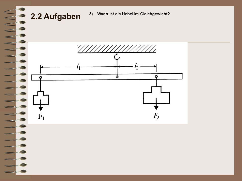 2.2 Aufgaben 3)Wann ist ein Hebel im Gleichgewicht?