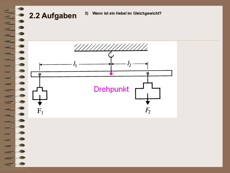 2.2 Aufgaben 3)Wann ist ein Hebel im Gleichgewicht? 2.2 Aufgaben 3)Wann ist ein Hebel im Gleichgewicht?